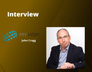 GlobalFintechSeries Interview with John Cragg, CEO at MYHSM