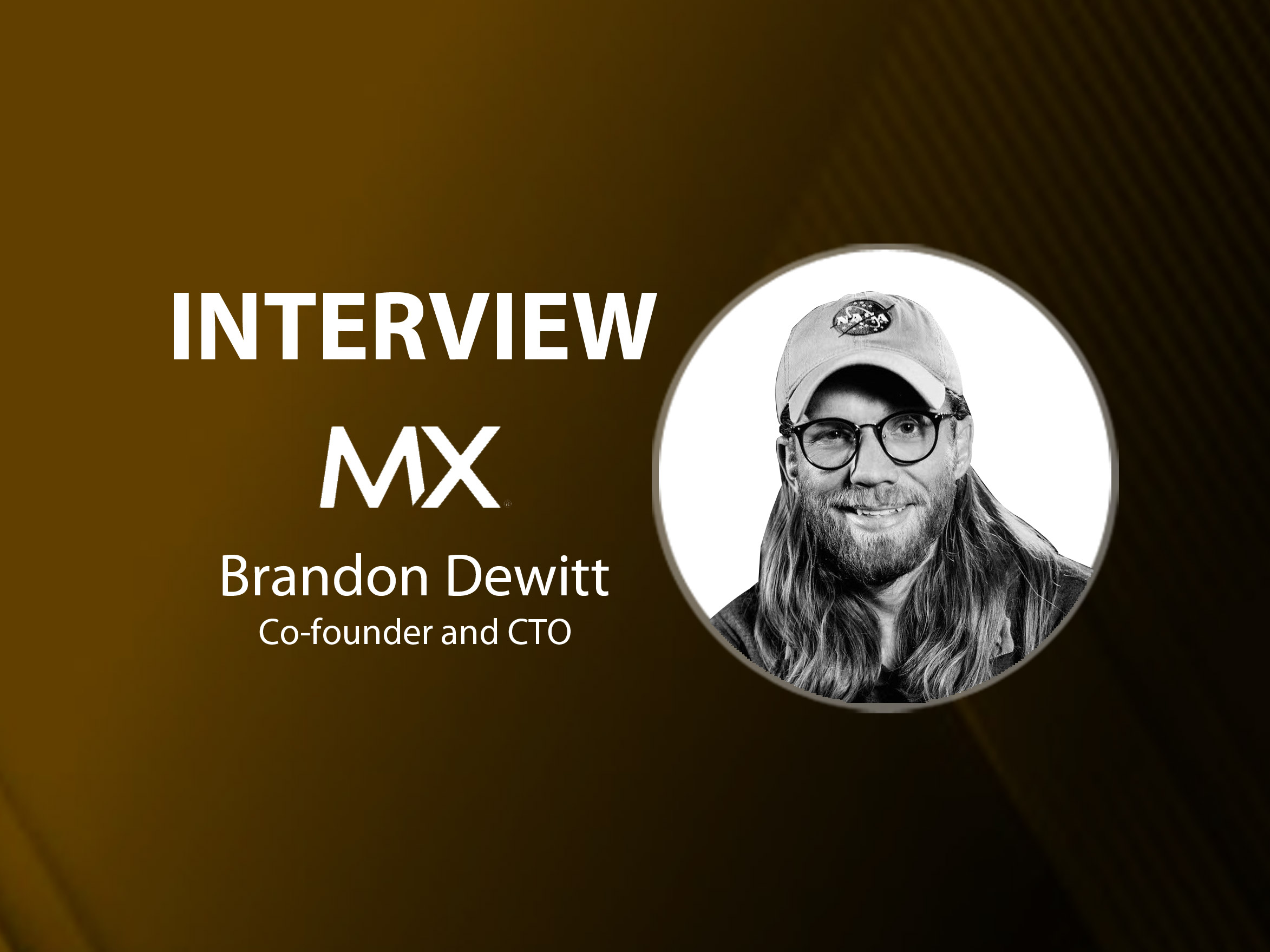 GlobalFintechSeries Interview with Brandon Dewitt, Co-founder and CTO at MX