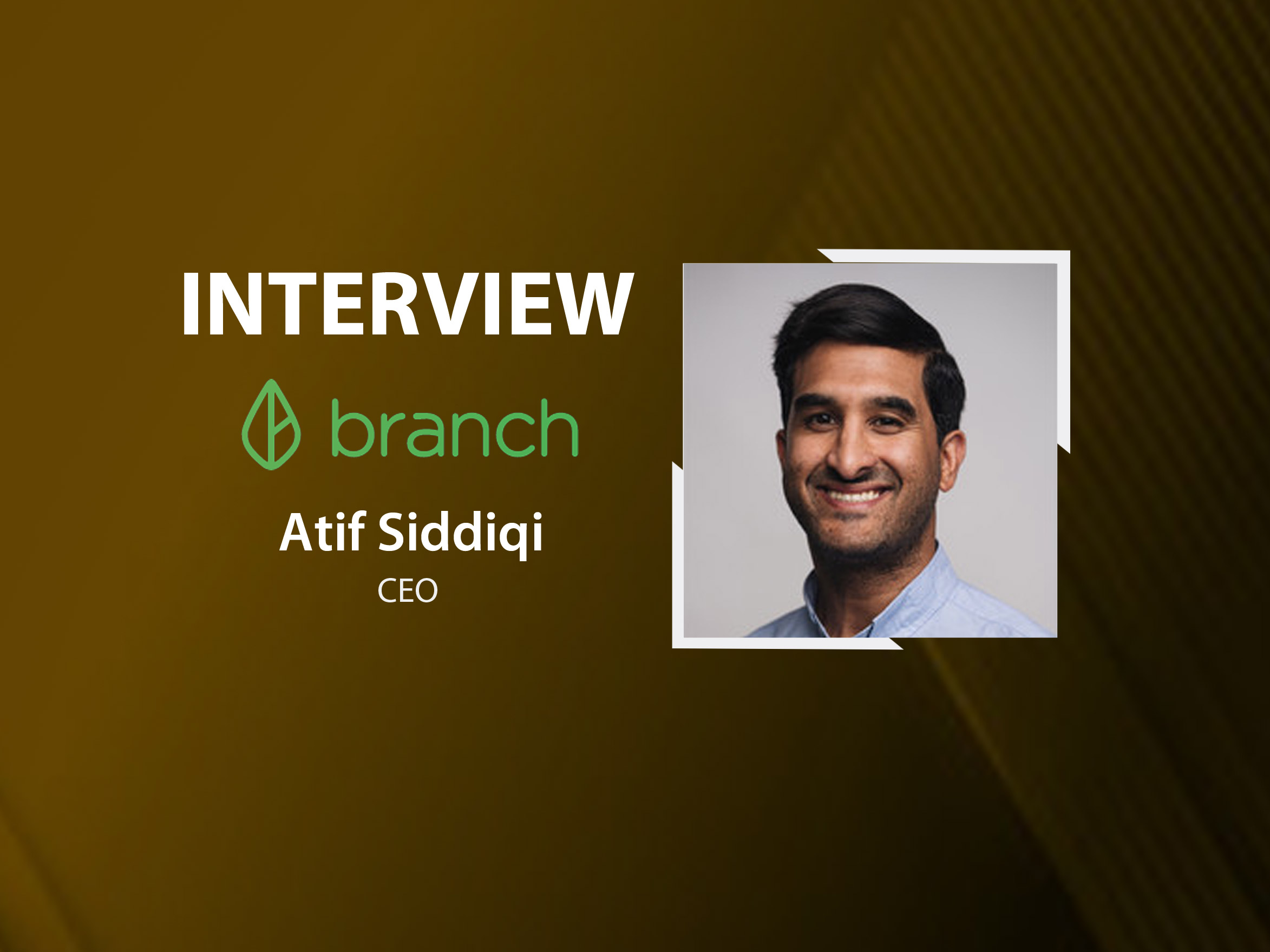 GlobalFintechSeries Interview with Atif Siddiqi, CEO and Founder at Branch