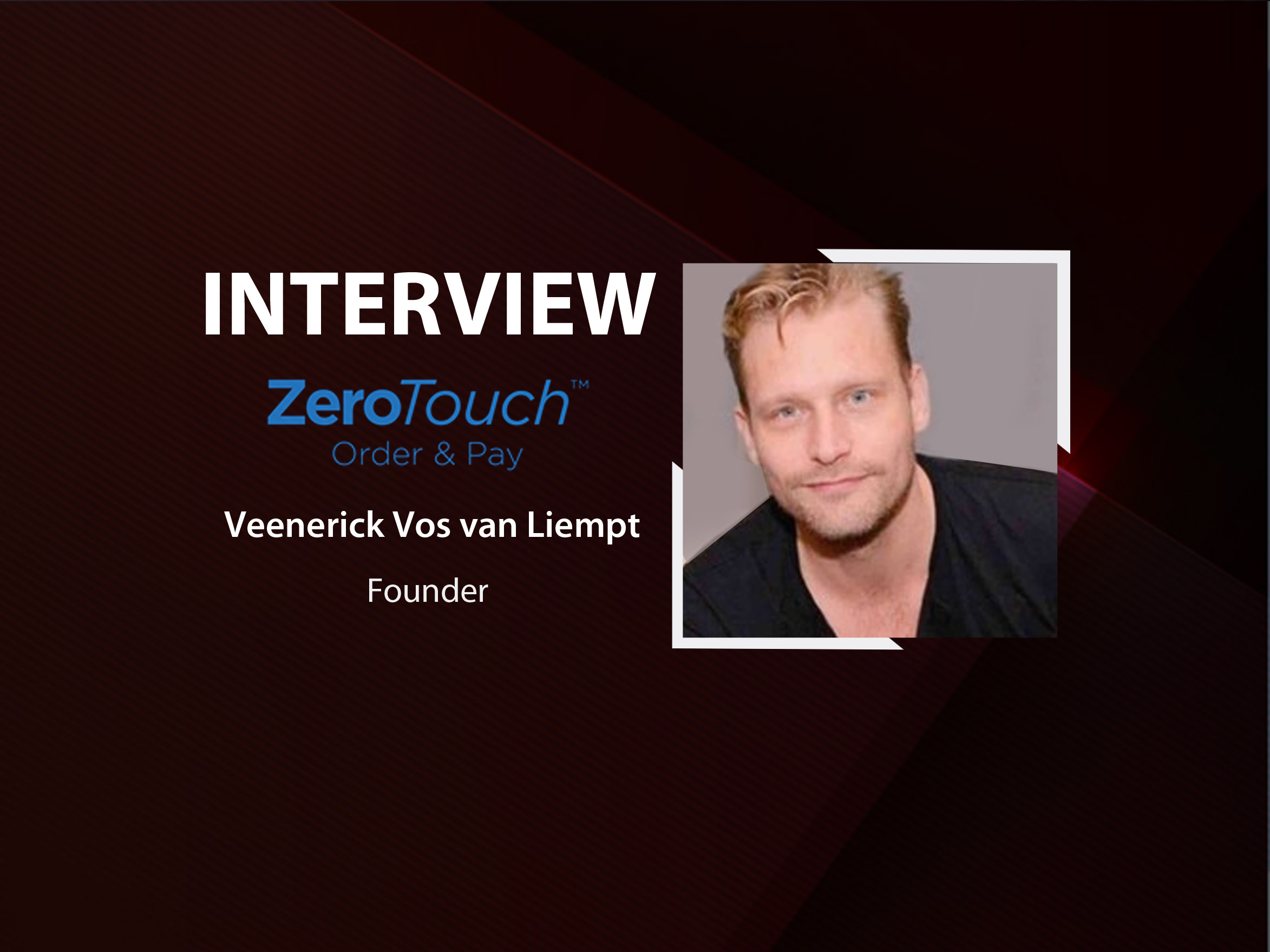 GlobalFintechSeries Interview with Veenerick Vos van Liempt, Founder, CEO at ZeroTouch Order and Pay