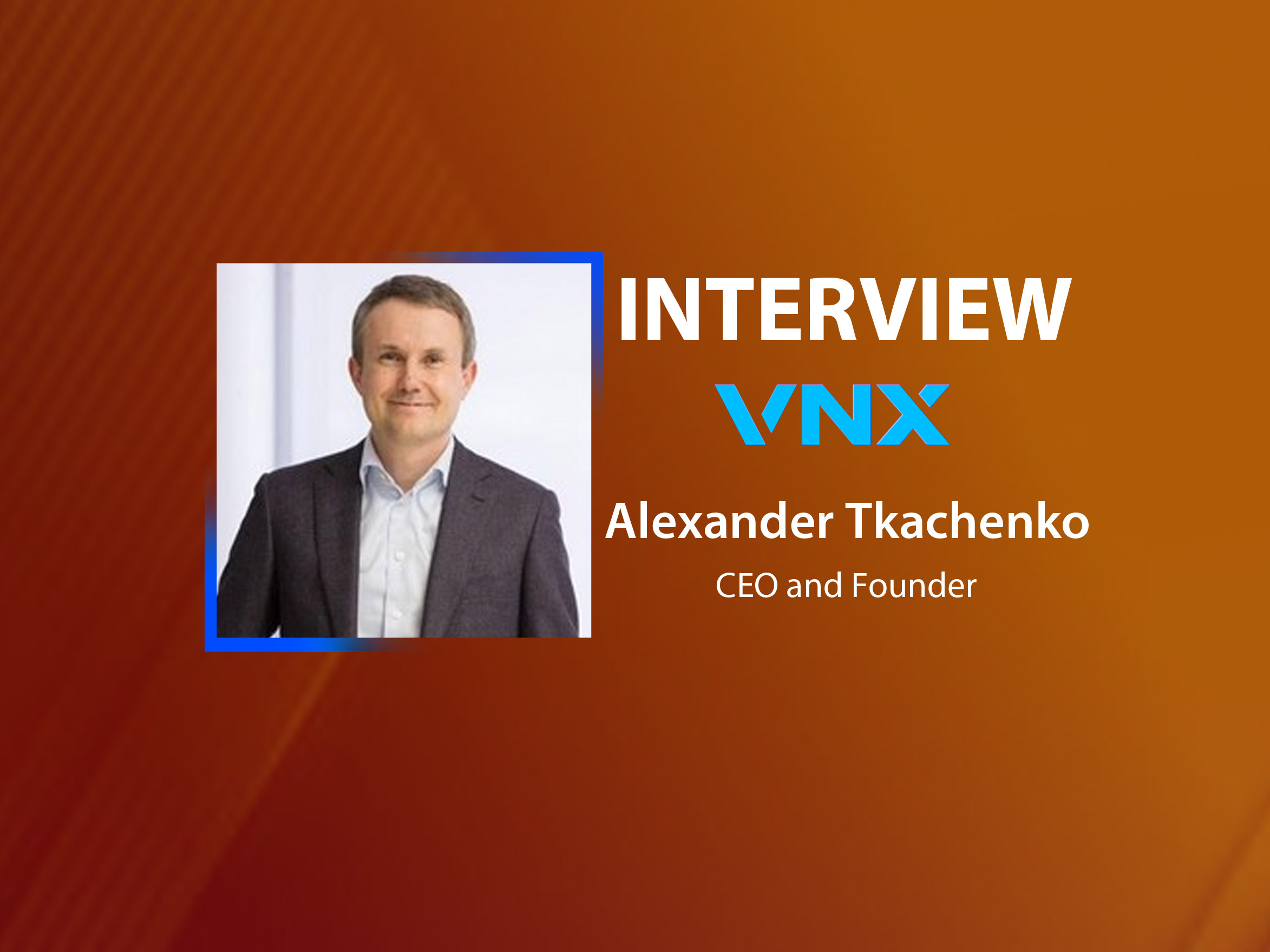 GlobalFintechSeries Interview with Alexander Tkachenko, CEO and Founder at VNX