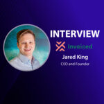 GlobalFintechSeries Interview with Jared King, CEO and Founder at Invoiced