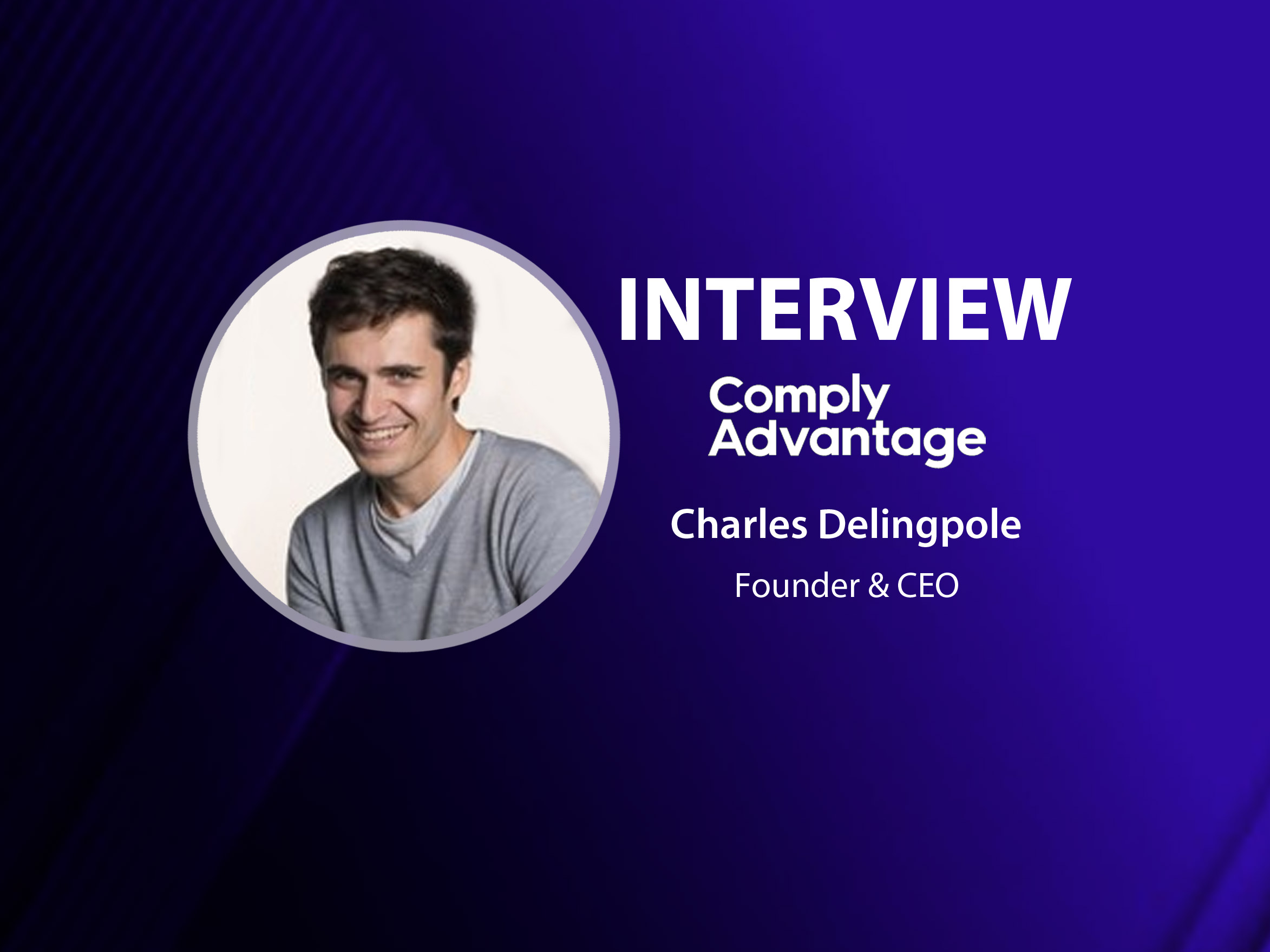 GlobalFintechSeries Interview with Charles Delingpole, Founder and CEO at ComplyAdvantage
