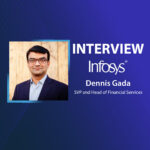 GlobalFintechSeries Interview with Dennis Gada, SVP and Head of Financial Services, North America at Infosys