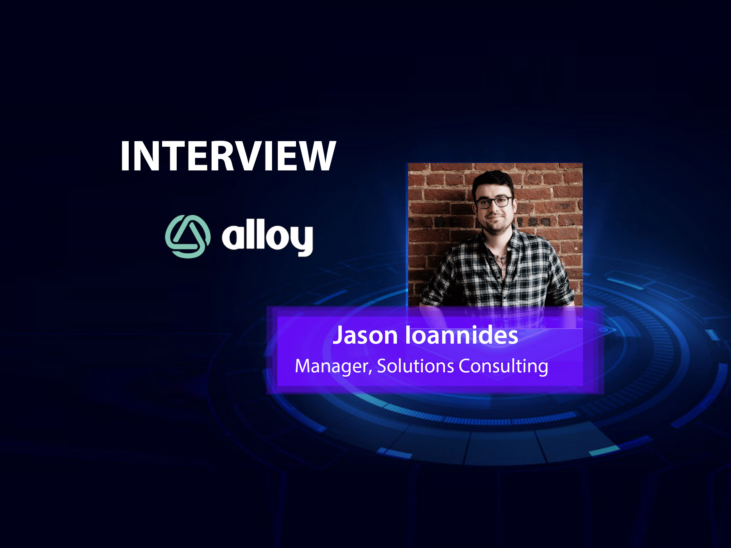 GlobalFintechSeries Interview with Jason Ioannides, Manager, Solutions Consulting at Alloy
